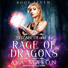 Elizabeth and the Rage of Dragons: A Reverse Harem Paranormal Romance Audiobook, by Ava Mason
