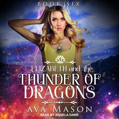 Elizabeth and the Thunder of Dragons: A Reverse Harem Paranormal Romance Audiobook, by Ava Mason