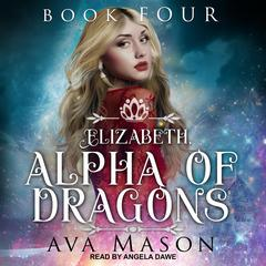 Elizabeth, Alpha of Dragons: A Reverse Harem Paranormal Romance Audiobook, by Ava Mason