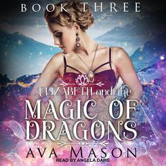 Elizabeth and the Magic of Dragons: A Reverse Harem Paranormal Romance Audiobook, by Ava Mason