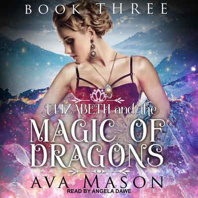 Elizabeth and the Magic of Dragons: A Reverse Harem Paranormal Romance Audiobook, by