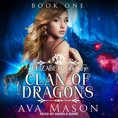 Elizabeth and the Clan of Dragons: A Reverse Harem Paranormal Romance Audiobook, by Ava Mason