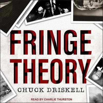 Fringe Theory: A Novel Audiobook, by Chuck Driskell