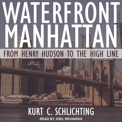 Waterfront Manhattan: From Henry Hudson to the High Line Audiobook, by Kurt C. Schlichting