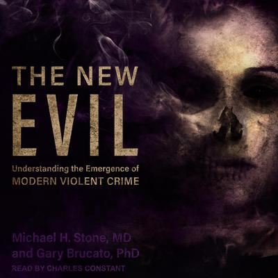 The New Evil: Understanding the Emergence of Modern Violent Crime Audiobook, by