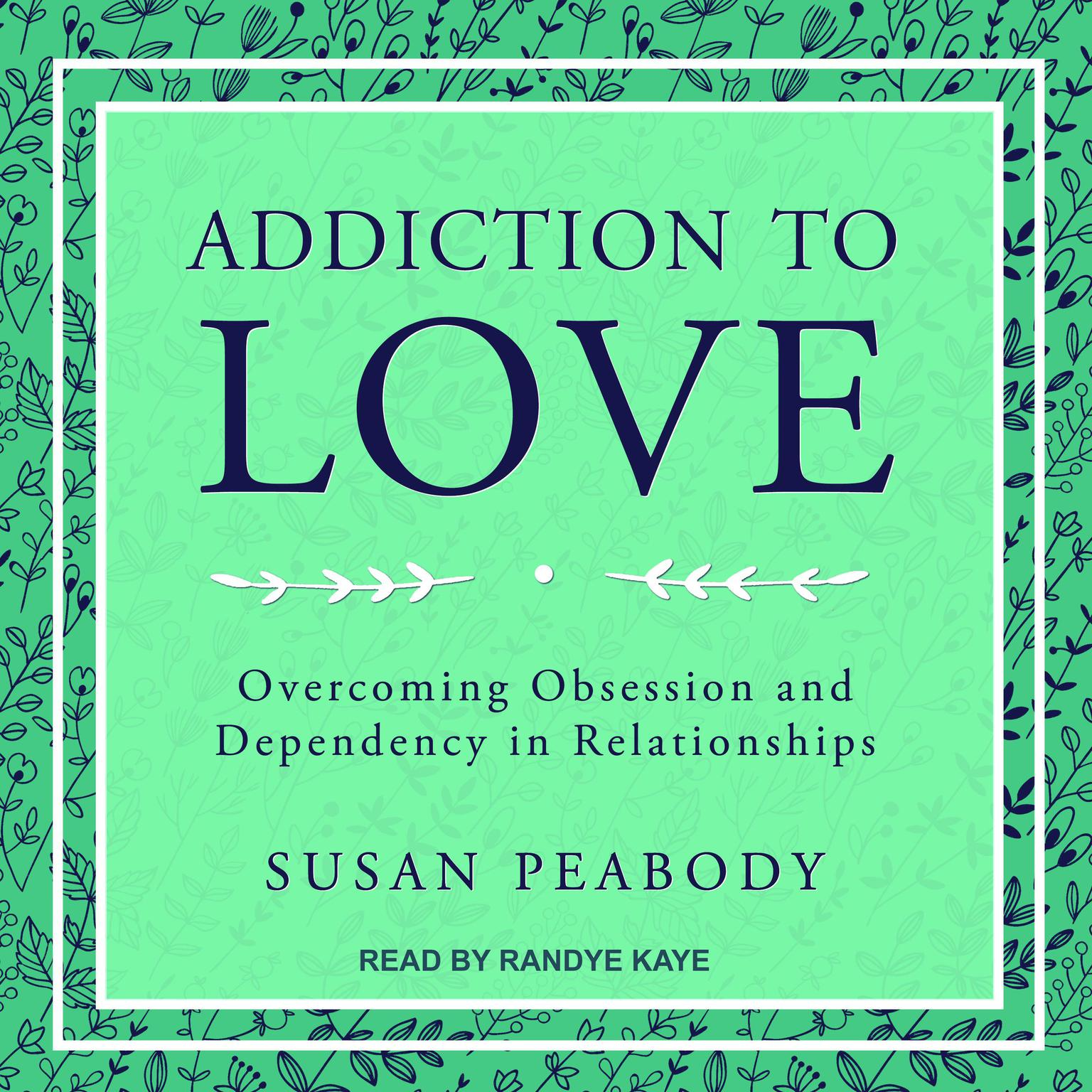 Printable Addiction to Love: Overcoming Obsession and Dependency in Relationships Audiobook Cover Art