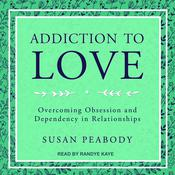 Addiction to Love: Overcoming Obsession and Dependency in Relationships Audiobook, by Susan Peabody