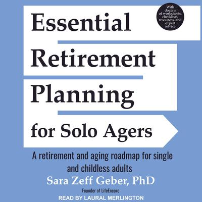 Essential Retirement Planning for Solo Agers: A Retirement and Aging Roadmap for Single and Childless Adults Audiobook, by Sara Zeff Geber