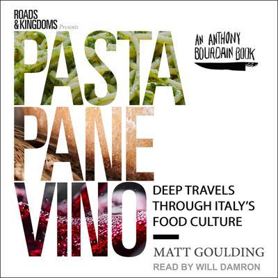 Pasta, Pane, Vino: Deep Travels Through Italys Food Culture Audiobook, by Matt Goulding