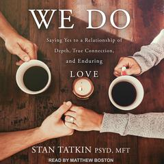 We Do: Saying Yes to a Relationship of Depth, True Connection, and Enduring Love Audiobook, by Stan Tatkin, PsyD, MFT