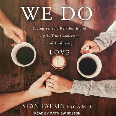 We Do: Saying Yes to a Relationship of Depth, True Connection, and Enduring Love Audiobook, by