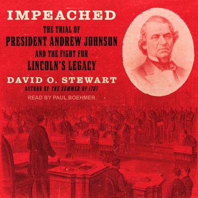 Impeached: The Trial of President Andrew Johnson and the Fight for Lincolns Legacy Audiobook, by David O. Stewart