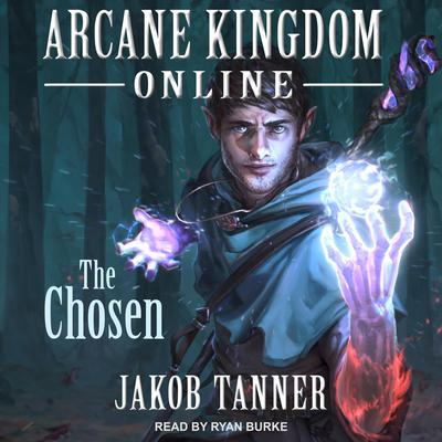 Arcane Kingdom Online: The Chosen Audiobook, by Jakob Tanner