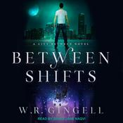 Between Shifts Audiobook, by W.R. Gingell