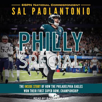 Philly Special: The Inside Story of How the Philadelphia Eagles Won Their First Super Bowl Championship Audiobook, by Sal Paolantonio
