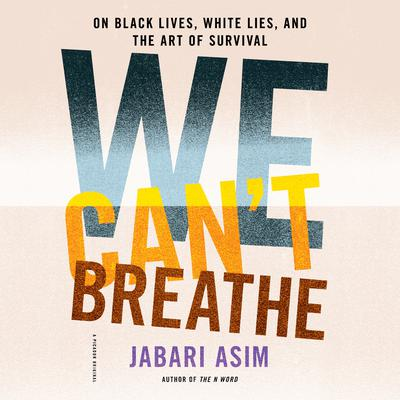 We Cant Breathe: On Black Lives, White Lies, and the Art of Survival Audiobook, by Jabari Asim