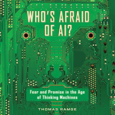 Whos Afraid of AI?: Fear and Promise in the Age of Thinking Machines Audiobook, by Thomas Ramge