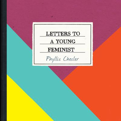 Letters to a Young Feminist Audiobook, by Phyllis Chesler