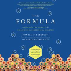 The Formula: Unlocking the Secrets to Raising Highly Successful Children Audiobook, by Ronald F. Ferguson, Tatsha Robertson