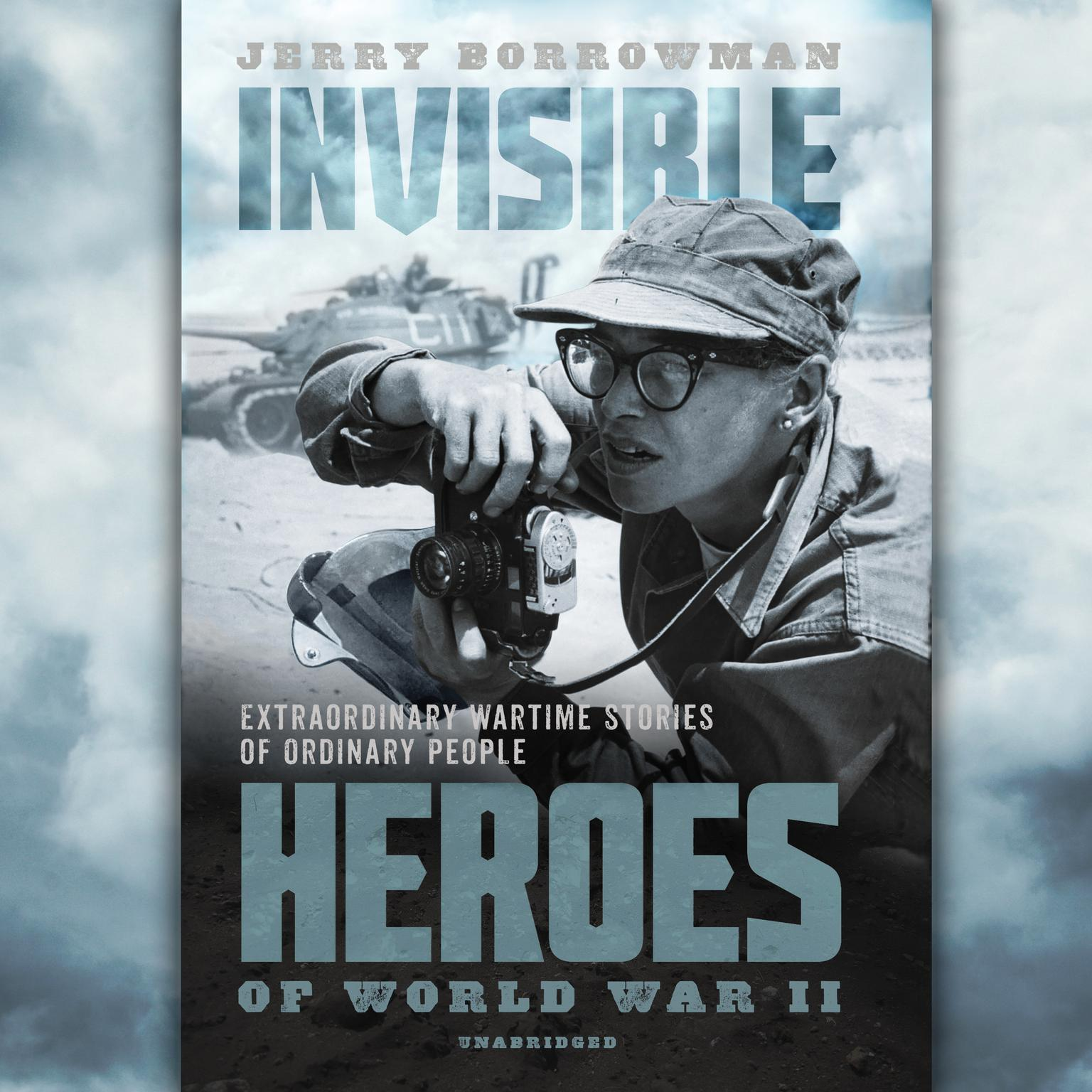 Printable Invisible Heroes of World War II: Extraordinary Wartime Stories of Ordinary People Audiobook Cover Art