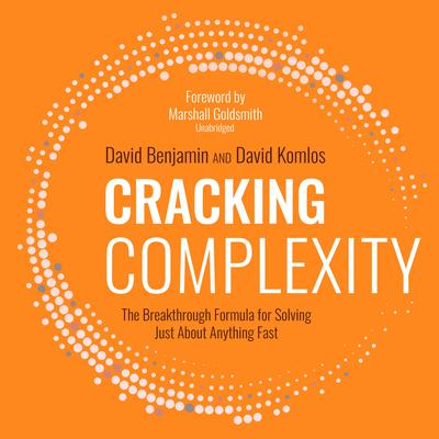 Cracking Complexity: The Breakthrough Formula for Solving Just about Anything Fast Audiobook, by David Benjamin