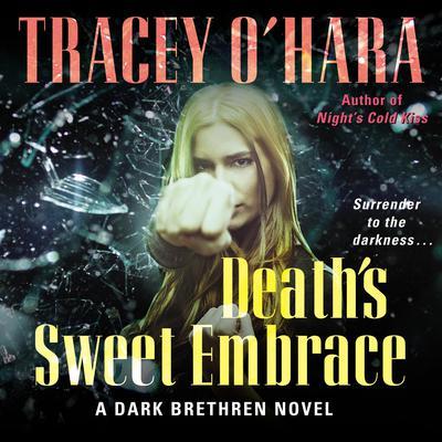Deaths Sweet Embrace: A Dark Brethren Novel Audiobook, by Tracey O'Hara