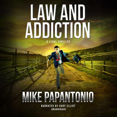 Law and Addiction Audiobook, by Mike Papantonio