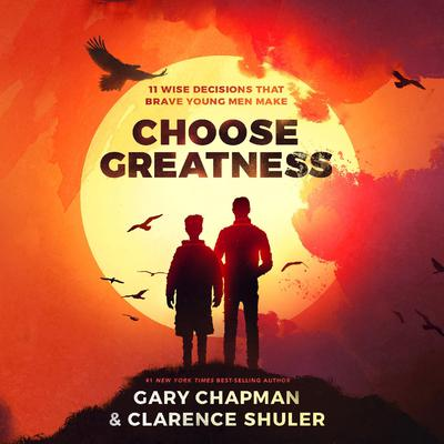 Choose Greatness: 11 Wise Decisions that Brave Young Men Make Audiobook, by Gary Chapman