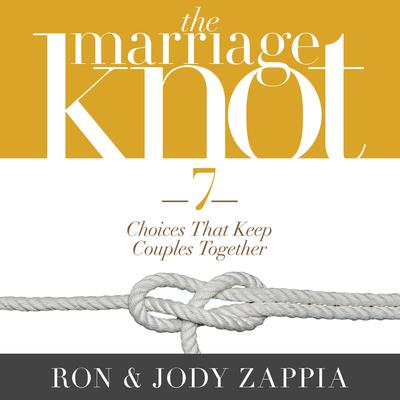 The Marriage Knot: 7 Choices that Keep Couples Together Audiobook, by Jody Zappia