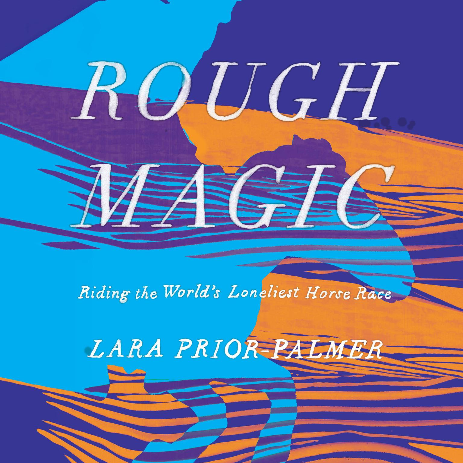 Printable Rough Magic: Riding the World's Loneliest Horse Race Audiobook Cover Art