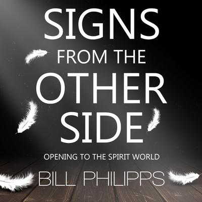 Signs from the Other Side: Opening to the Spirit World Audiobook, by Bill Philipps