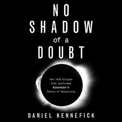 No Shadow of a Doubt: The 1919 Eclipse That Confirmed Einsteins Theory of Relativity Audiobook, by Daniel Kennefick