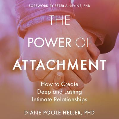 The Power of Attachment: How to Create Deep and Lasting Intimate Relationships Audiobook, by