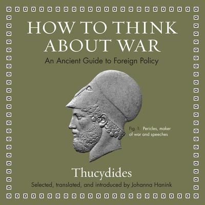 How to Think about War: An Ancient Guide to Foreign Policy Audiobook, by Thucydides