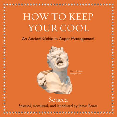 How to Keep Your Cool: An Ancient Guide to Anger Management Audiobook, by Seneca