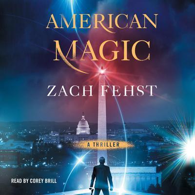 American Magic: A Novel Audiobook, by Zach Fehst