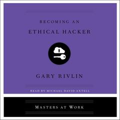 Becoming an Ethical Hacker Audiobook, by Gary Rivlin
