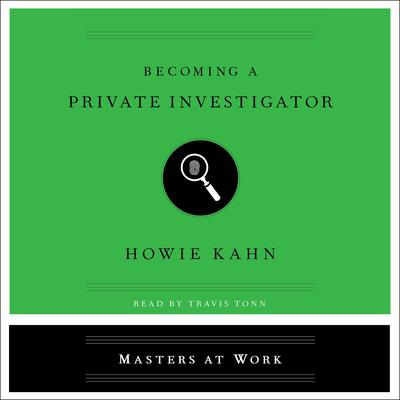Becoming a Private Investigator Audiobook, by Howie Kahn