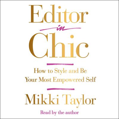 Editor in Chic: How to Style and Be Your Most Empowered Self Audiobook, by Mikki Taylor