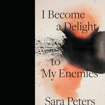 I Become a Delight to My Enemies Audiobook, by Sara Peters