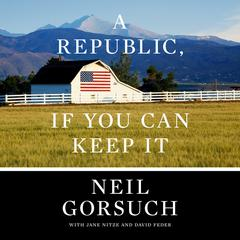A Republic, If You Can Keep It Audiobook, by Neil Gorsuch