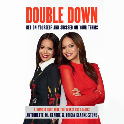 Double Down: Bet on Yourself, Embrace Your Audacity, and Succeed on Your Terms Audiobook, by Antoinette M. Clarke