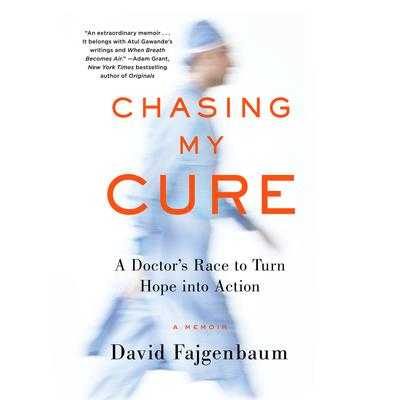 Chasing My Cure: A Doctors Race to Turn Hope into Action; A Memoir Audiobook, by
