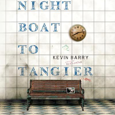 Night Boat to Tangier: A Novel Audiobook, by Kevin Barry