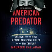 American Predator: The Hunt for the Most Meticulous Serial Killer of the 21st Century Audiobook, by Maureen Callahan