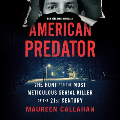 American Predator: The Hunt for the Most Meticulous Serial Killer of the 21st Century Audiobook, by