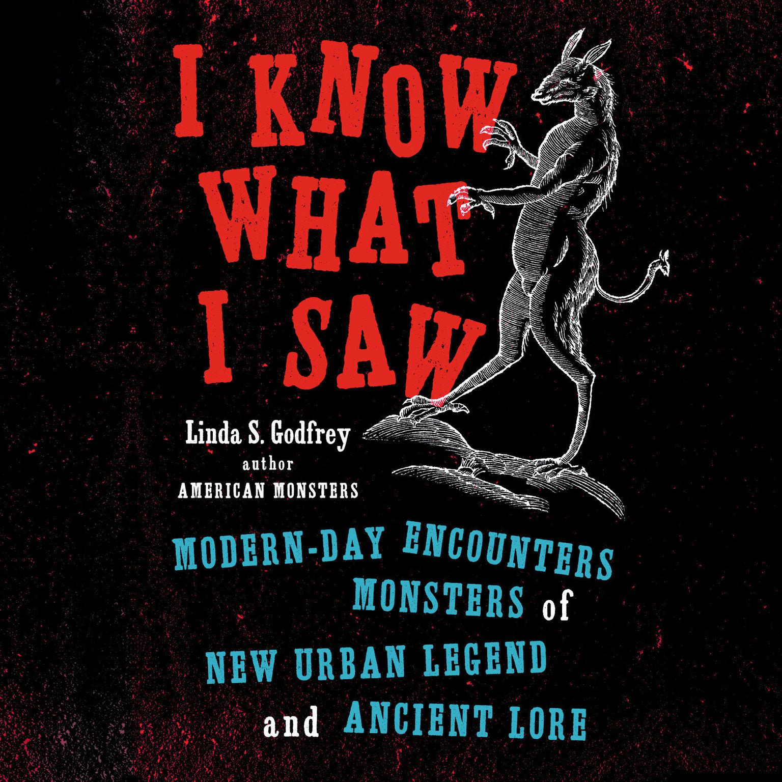 Printable I Know What I Saw: Modern-Day Encounters with Monsters of New Urban Legend and Ancient Lore Audiobook Cover Art