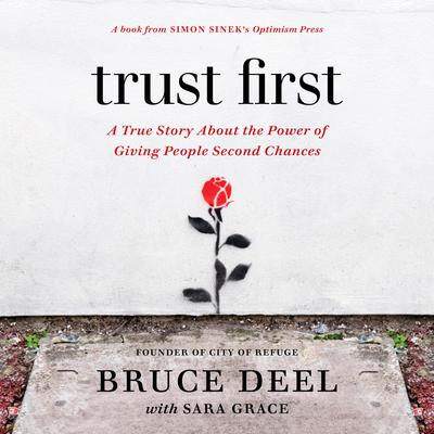 Trust First: A True Story About the Power of Giving People Second Chances Audiobook, by Bruce Deel