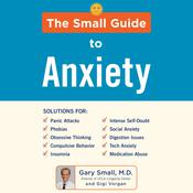 The Small Guide to Anxiety Audiobook, by Gary Small