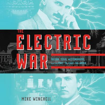 The Electric War: Edison, Tesla, Westinghouse, and the Race to Light the World Audiobook, by Mike Winchell